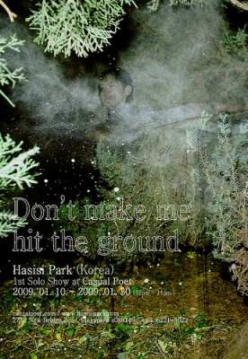 """DON'T MAKE ME HIT THE GROUND"" / A Solo Show by Hasisi Park"